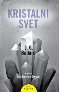 J. G. Ballard: Kristalni svet, prev. Ana Jasmina Oseban