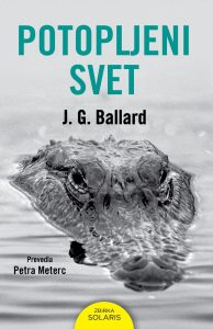 J. G. Ballard: Potopljeni svet, prev. Petra Meterc