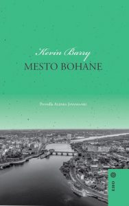 Kevin Barry: Mesto Bohane, prev. Alenka Jovanovski