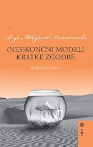 Sanja Mihajlovik-Kostadinovska: (Nes)končni modeli kratke zgodbe, prev. Namita Subiotto